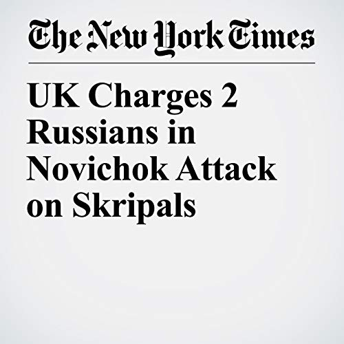 UK Charges 2 Russians in Novichok Attack on Skripals copertina