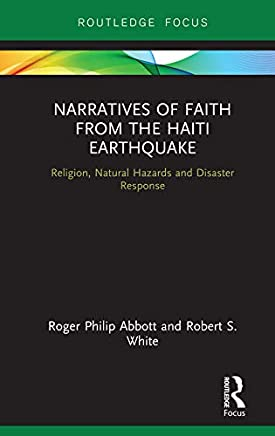 Narratives of Faith from the Haiti Earthquake: Religion, Natural Hazards and Disaster Response (Routledge Focus on Religion) (English Edition)