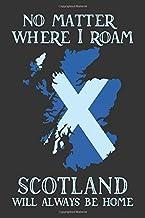 No Matter Where I Roam Scotland Will Always Be Home: 6x9 120 Page Scotland Travel Journal