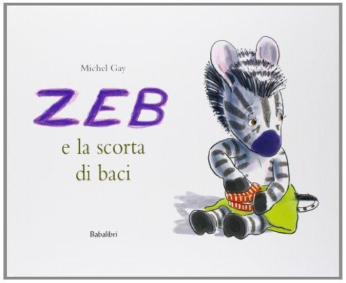 Zeb e la scorta di baci. Ediz. illustrata