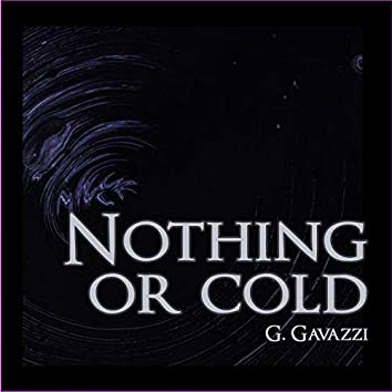 Nothing Or Cold