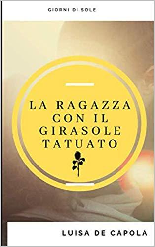 La ragazza con il girasole tatuato: Giorni di Sole (La ragazza con il girasole tatuato- Duologia Vol. 1)