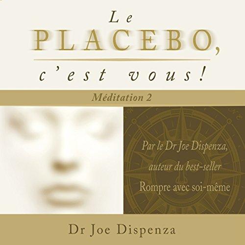 Le placébo, c'est vous! : Méditation 2 audiobook cover art