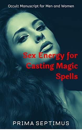 Sex Energy for Casting Magic Spells (English Edition)