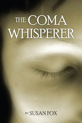 Book: The Coma Whisperer - The non-medical, self help, stress management book for women uses hypnosis to reduce stress and communicate with a loved one suffering from TBI and coma by Susan Fox