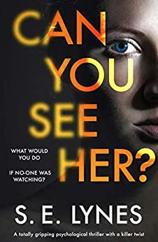 Can You See Her?: A totally gripping psychological thriller with a killer twist by [S.E. Lynes]