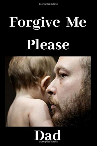 Forgive Me Please  Dad: Notebook Jounal  gift  for man woman boy girl 6x9'' 100 Page