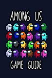 Among Us Game Guide: How-Tos, Tips, Tricks For Completing All Tasks And Becoming An Expert Impostor and Crewmate