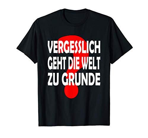 Vergesslich geht die Welt zu Grunde, Funspruch T-Shirt