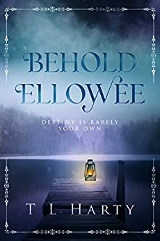 Behold Ellowee: Destiny Is Rarely Your Own (The Line Of Enya Book 1) by [T L Harty]