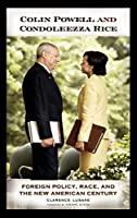 Colin Powell and Condoleezza Rice: Foreign Policy, Race, and the New American Century
