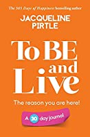 To BE and Live - The reason you are here: A 30 day journal