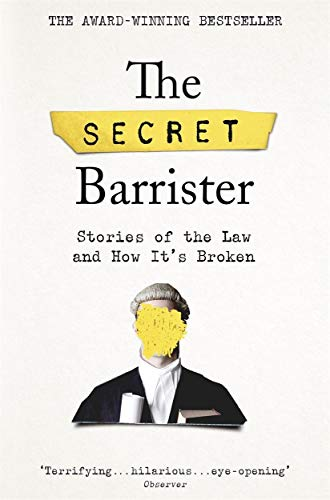 The Secret Barrister: Stories of the Law and How It's B