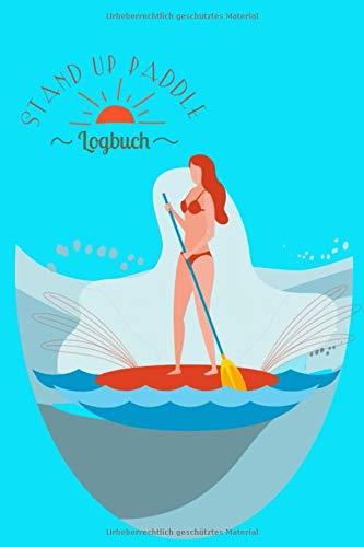 Stand Up Paddling Logbuch - Tagebuch der SUP Fahrten zum Ausfüllen und Ankreuzen für Erwachsene und Kinder: Erinnerungsalbum und Tourenplaner plus Fotoalbum für Surfer und Paddler