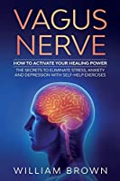 Vagus Nerve: How to Activate your Healing Power The Secrets to Eliminate Stress, Anxiety and Depression with Self-Help Exercises