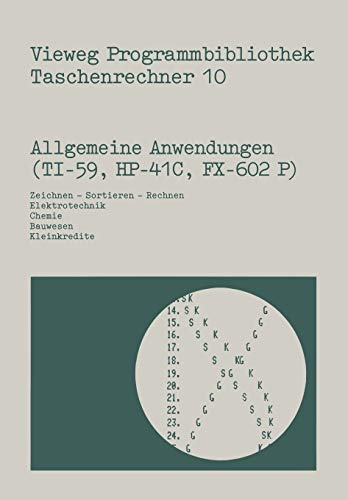 Allgemeine Anwendungen (Ti 59, Hp 41 C, Fx 602 P): Zeichnen ― Sortieren ― Rechnen, Elektrotechnik, Chemie, Bauwesen, Kleinkredite (Vieweg Programmbibliothek Taschenrechner (10), Band 10)