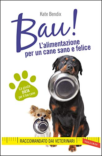 BAU! L'alimentazione per un cane sano e felice: La giusta dieta per il tuo cane