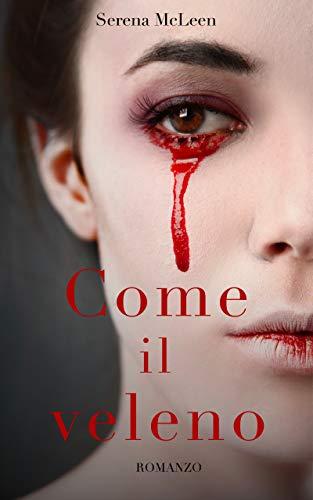 Come il veleno: un coinvolgente romanzo psicologico che tiene con il fiato sospeso fino all'ultima riga... e all'ultimo segreto.