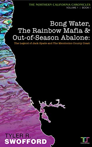 Bong Water, The Rainbow Mafia & Out-of-Season Abalone: The Legend of Jack Spade and The Mendocino County Coast (The Northern California Chronicles Book 1) (English Edition)