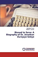 Blessed to Serve: A Biography of Dr. Jonathan Durojaye Soleye