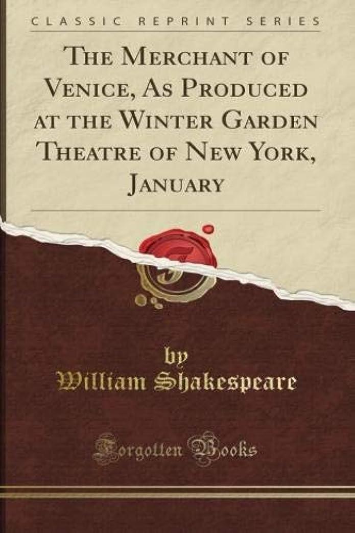 液体スーダン社説The Merchant of Venice, As Produced at the Winter Garden Theatre of New York, January (Classic Reprint)