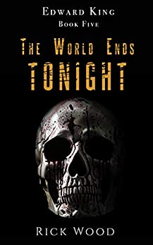 The World Ends Tonight: The Final Instalment of the Powerful Paranormal Series (EDWARD KING Book 5) by [Rick Wood]