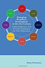 Managing Workforce Development in the 21st Century: Global Reflections and Forward Thinking in the New Millennium