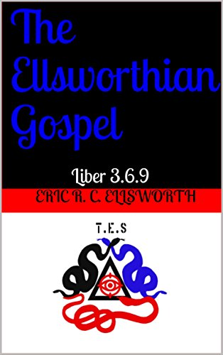 The Ellsworthian Gospel: Liber 3.6.9 (The Ellsworthian Secta Book 1) (English Edition)