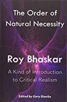 The Order of Natural Necessity: A Kind of Introduction to Critical Realism