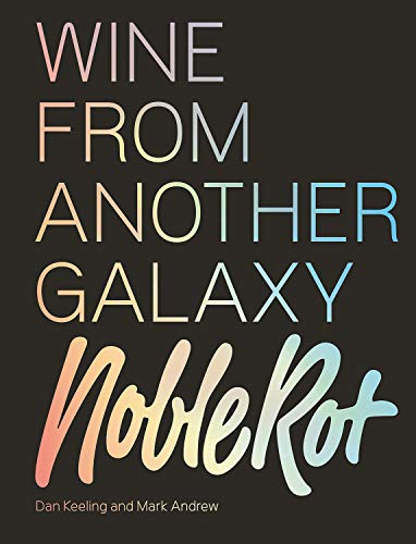 The Noble Rot Book: Wine from Another Galaxy: Sex & Drugs & Pinot Noir: The Rotters' Guide to the World of Wine
