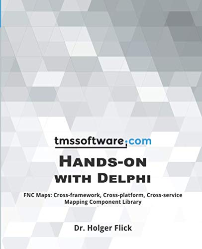 TMS Software Hands-on with Delphi: FNC Maps: Cross-framework, Cross-platform, Cross-service Mapping Component Library