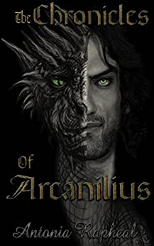 The Chronicles Of Arcanilius: Fantasy Fiction ebook of The Origin Stories by [Antonia Rapheal]