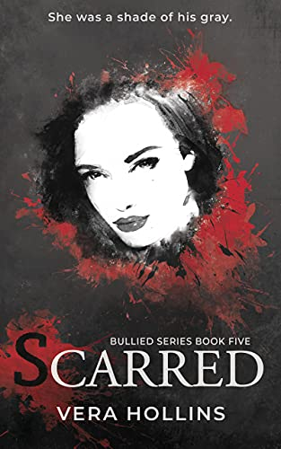 Scarred (Bullied Book 5) (Bullied Series) by [Vera Hollins]