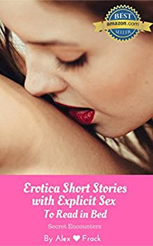 Erotica Short Stories with Explicit Sex to Read in Bed  Secret Encounters  My Lip-biting Short Stories Series - Book 2
