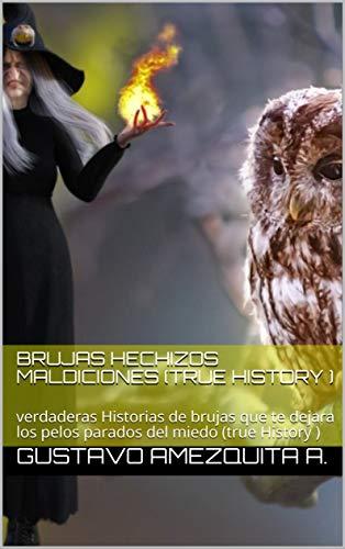 brujas Hechizos maldiciones (True history ): verdaderas Historias de brujas que te dejara los pelos parados del miedo (true History )