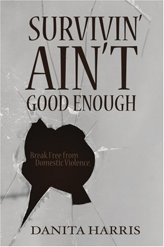 SURVIVIN' AIN'T GOOD ENOUGH: Break Free From Domestic Violence.