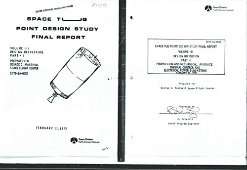 Space Tug Point Design Study Volume 3 Design Definition Part 1 Propulsion And Mechanical Avionics Thermal Control And Electrical Power Subsystems Nasa National Aeronautics And Space Administration Amazon Com