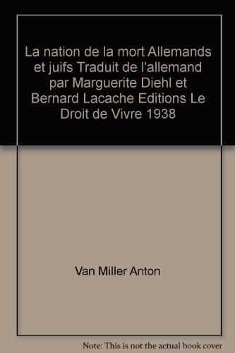 La nation de la mort Allemands et juifs Traduit de l'allemand par Marguerite Diehl et Bernard Lacache Editions Le Droit de Vivre 1938