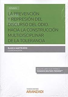 La prevención y represión del discurso del odio. Hacia la construcción multidisciplinar de la tolerancia (Papel + e-book) (Monografía)