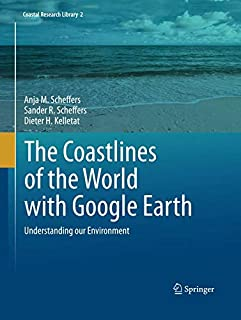 The Coastlines of the World with Google Earth: Understanding our Environment (Coastal Research Library)