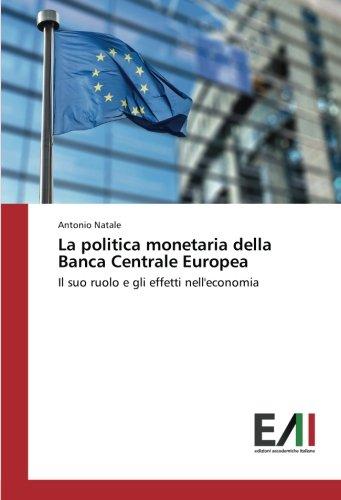 La politica monetaria della Banca Centrale Europea: Il suo ruolo e gli effetti nell'economia