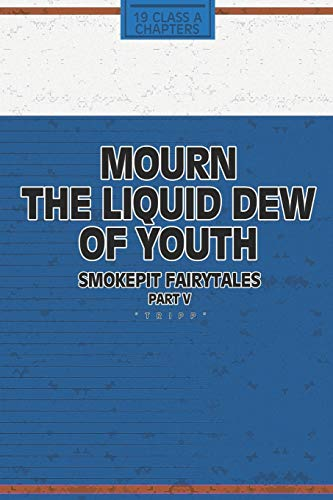 Mourn The Liquid Dew Of Youth; Smokepit Fairytales Part V