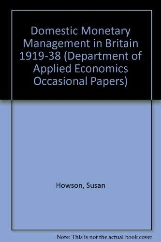 Domestic Monetary Management in Britain 1919–38 (Department of Applied Economics Occasional Papers  Band 48)