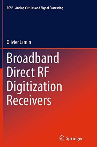 Broadband Direct RF Digitization Receivers (Analog Circuits and Signal Processing, Band 121)