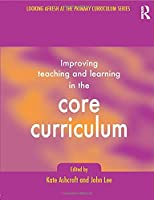 Improving Teaching and Learning In the Core Curriculum (Developing Primary Practice Series)