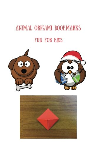 """Animal Origami Bookmarks Fun For Kids: Cut-fold D.I.Y., 14 Cute Colorful Animals, 14 Origami Bookmarks, Fun, Easy Kid's Activity, 6"""" x 9"""""""