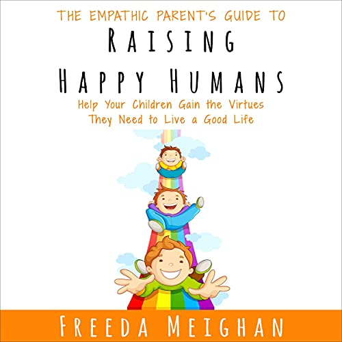 The Empathic Parent's Guide to Raising Happy Humans cover art