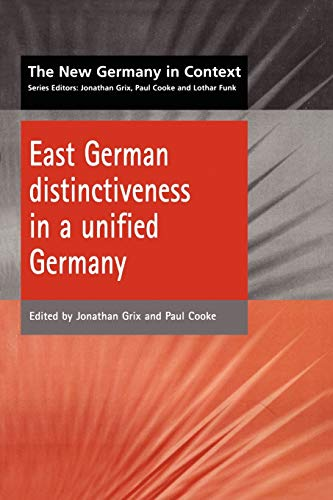 East German Distinctiveness in a Unified Germany (New Germany in Context)