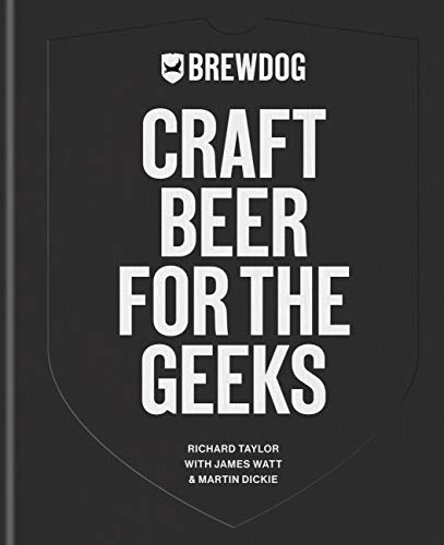 BrewDog: Craft Beer for the Geeks: The masterclass, from exploring iconic beers to perfecting DIY brews (English Edition)