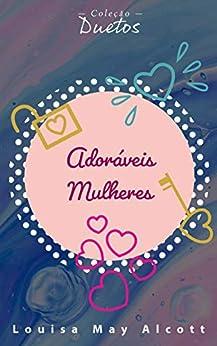 Adoráveis Mulheres: Coleção Duetos por [Louisa May Alcott, Sheila Koerich]